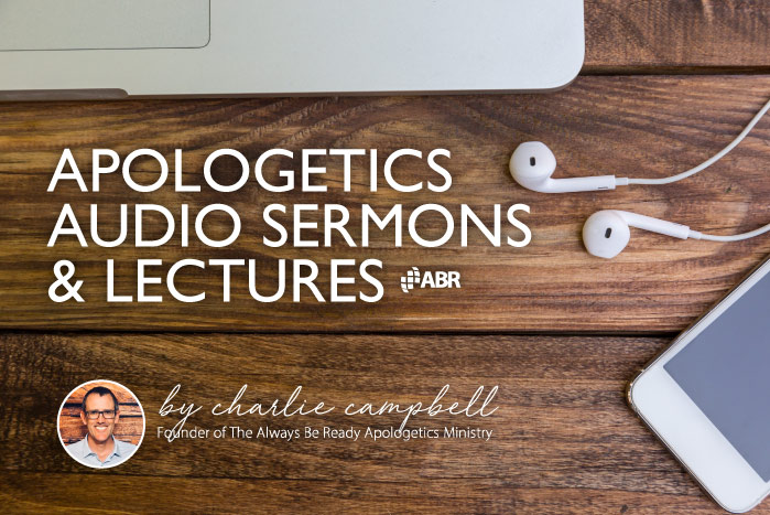Apologetics MP3 Audio — Sermons & Lectures
