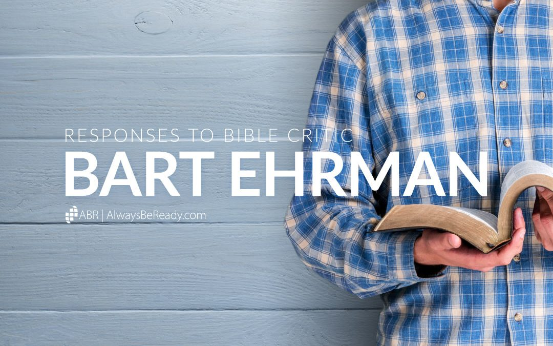 Bart Ehrman   Errors and Mistakes in His Attacks on the Bible