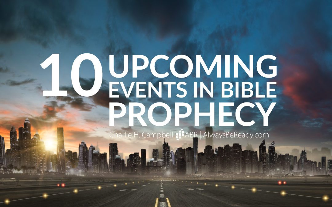 Ten Upcoming Events in Bible Prophecy