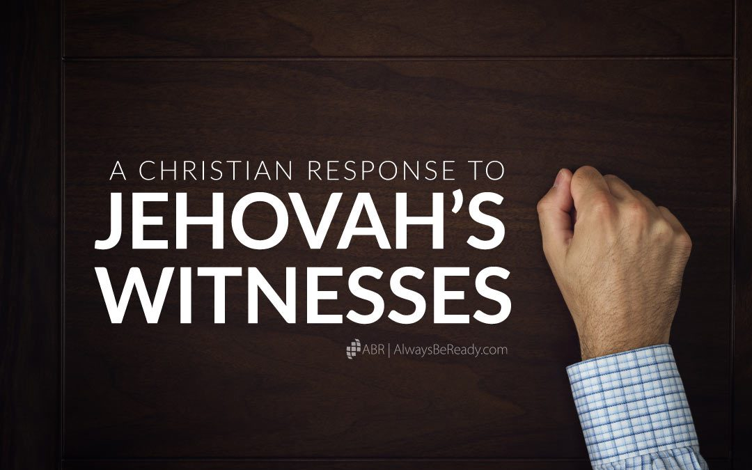 A Christian Response to Jehovah's Witnesses