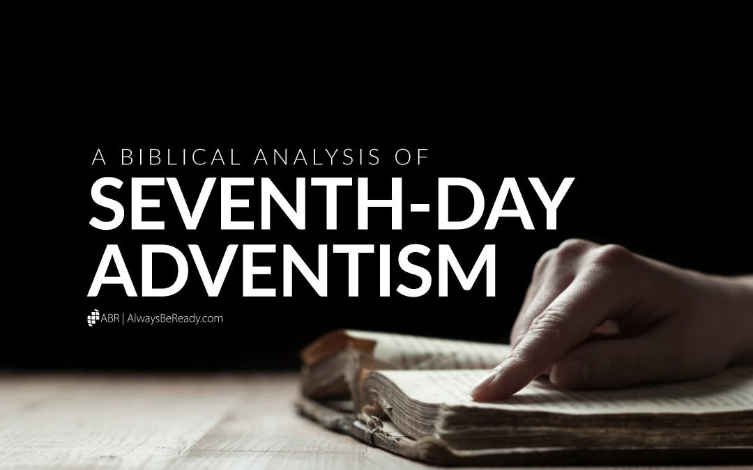 Seventh Day Adventism | A Biblical Analysis of Its Teachings