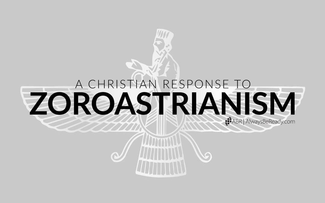 Zoroastrianism | A Christian Response to Zoroastrianism